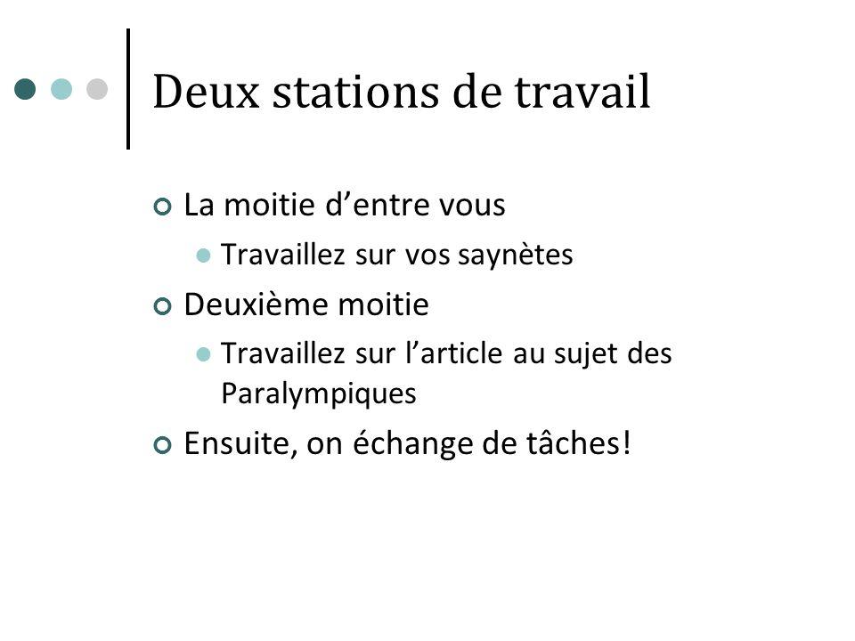 Deux stations de travail La moitie dentre vous Travaillez sur vos saynètes Deuxième moitie Travaillez sur larticle au sujet des Paralympiques Ensuite, on échange de tâches!