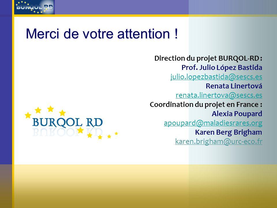Merci de votre attention ! Direction du projet BURQOL-RD : Prof. Julio López Bastida julio.lopezbastida@sescs.es Renata Linertová renata.linertova@ses