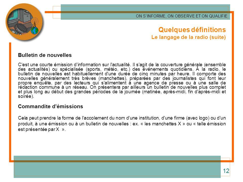 Quelques définitions Le langage de la radio (suite) Bulletin de nouvelles C'est une courte émission d'information sur l'actualité. Il s'agit de la cou