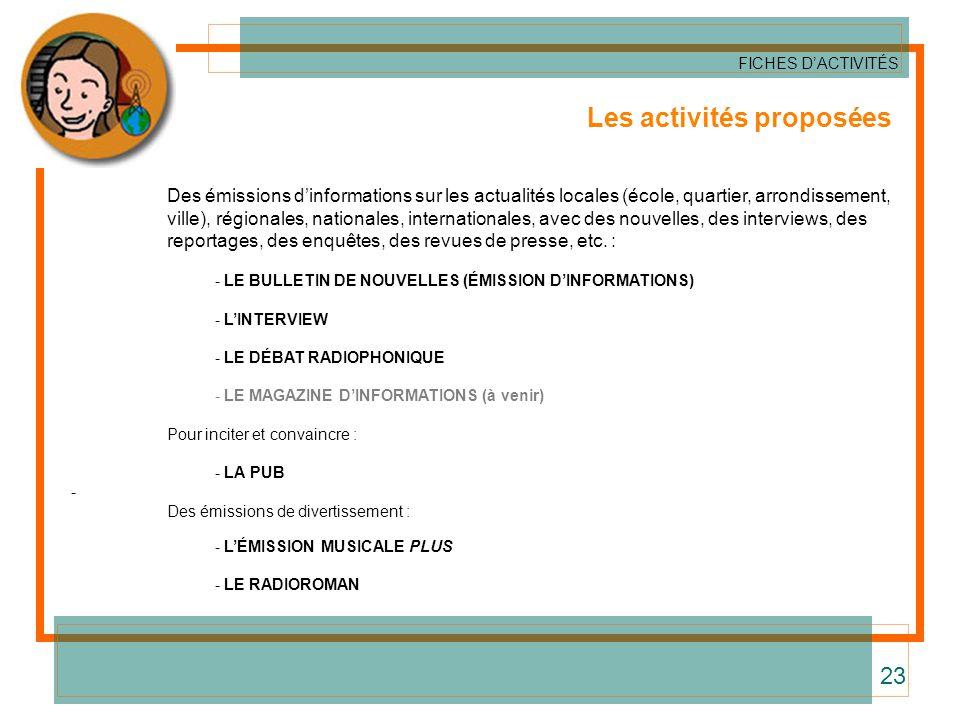 Les activités proposées Des émissions dinformations sur les actualités locales (école, quartier, arrondissement, ville), régionales, nationales, inter