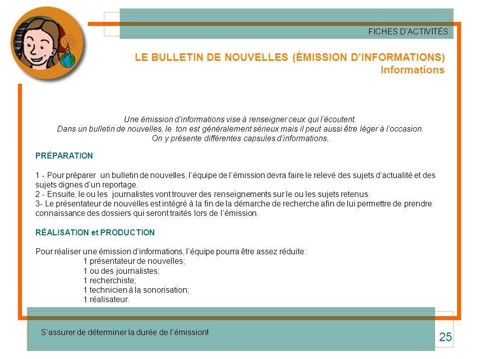 LE BULLETIN DE NOUVELLES (ÉMISSION DINFORMATIONS) Informations Une émission dinformations vise à renseigner ceux qui lécoutent. Dans un bulletin de no