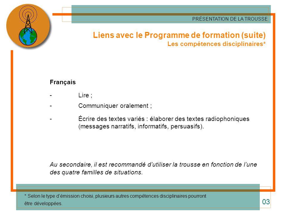 Liens avec le Programme de formation (suite) Les compétences disciplinaires* Français -Lire ; - Communiquer oralement ; -Écrire des textes variés : él