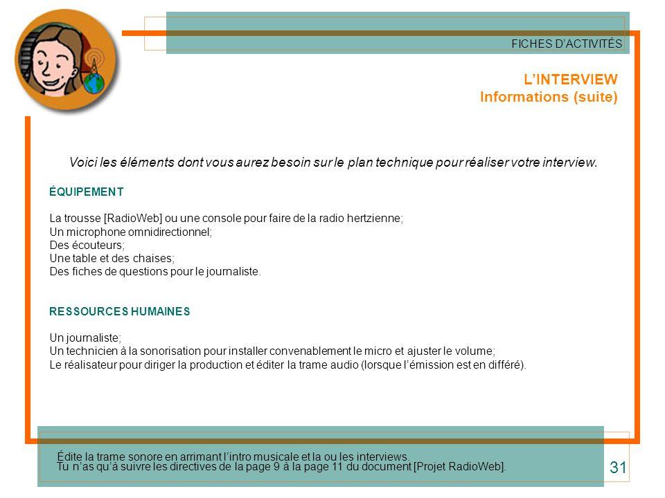 LINTERVIEW Informations (suite) Voici les éléments dont vous aurez besoin sur le plan technique pour réaliser votre interview. ÉQUIPEMENT La trousse [