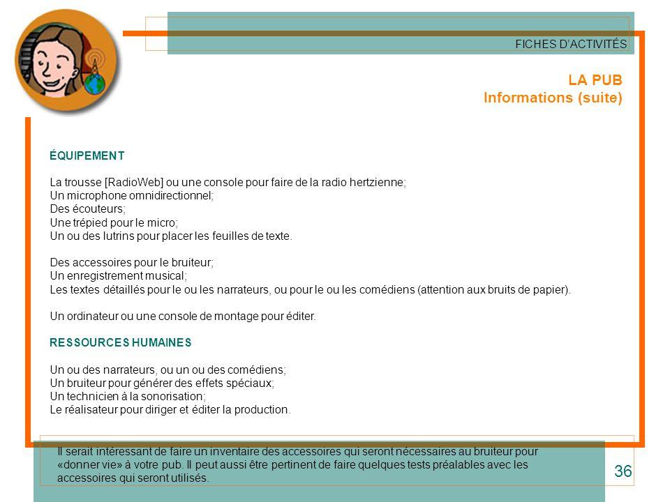 LA PUB Informations (suite) ÉQUIPEMENT La trousse [RadioWeb] ou une console pour faire de la radio hertzienne; Un microphone omnidirectionnel; Des éco