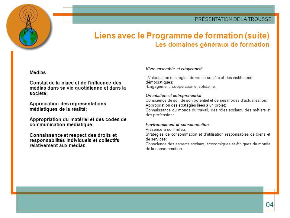 Liens avec le Programme de formation (suite) Les domaines généraux de formation PRÉSENTATION DE LA TROUSSE 04 Vivre-ensemble et citoyenneté - Valorisa