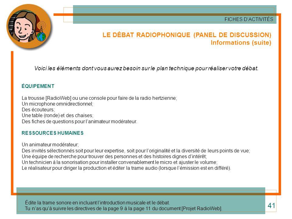 LE DÉBAT RADIOPHONIQUE (PANEL DE DISCUSSION) Informations (suite) Voici les éléments dont vous aurez besoin sur le plan technique pour réaliser votre