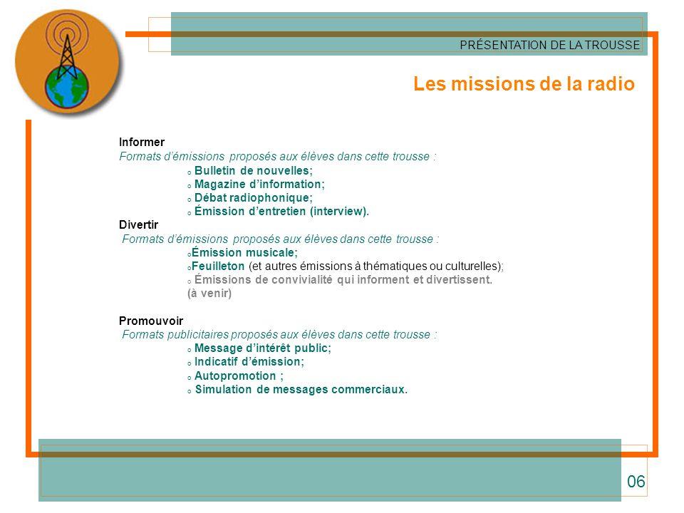 Les missions de la radio Informer Formats démissions proposés aux élèves dans cette trousse : o Bulletin de nouvelles; o Magazine dinformation; o Déba