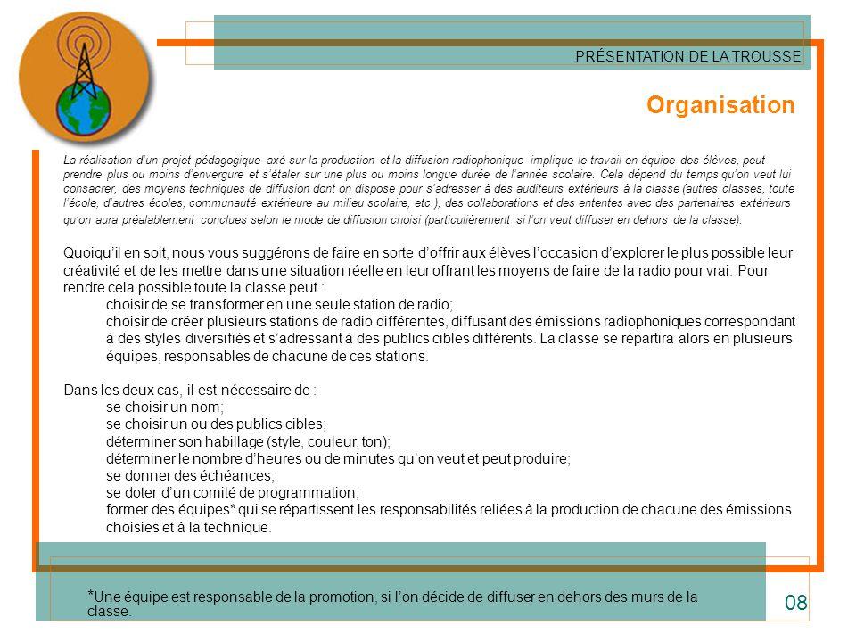 Organisation La réalisation dun projet pédagogique axé sur la production et la diffusion radiophonique implique le travail en équipe des élèves, peut