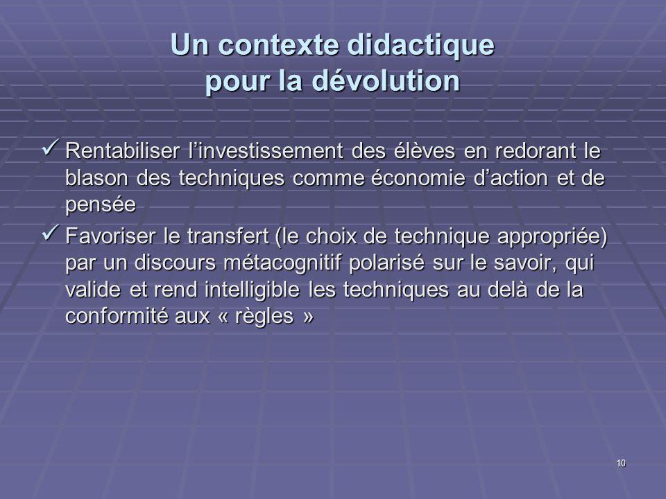 10 Un contexte didactique pour la dévolution Rentabiliser linvestissement des élèves en redorant le blason des techniques comme économie daction et de