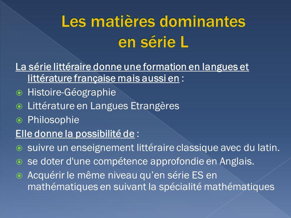 La série littéraire donne une formation en langues et littérature française mais aussi en : Histoire-Géographie Littérature en Langues Etrangères Phil