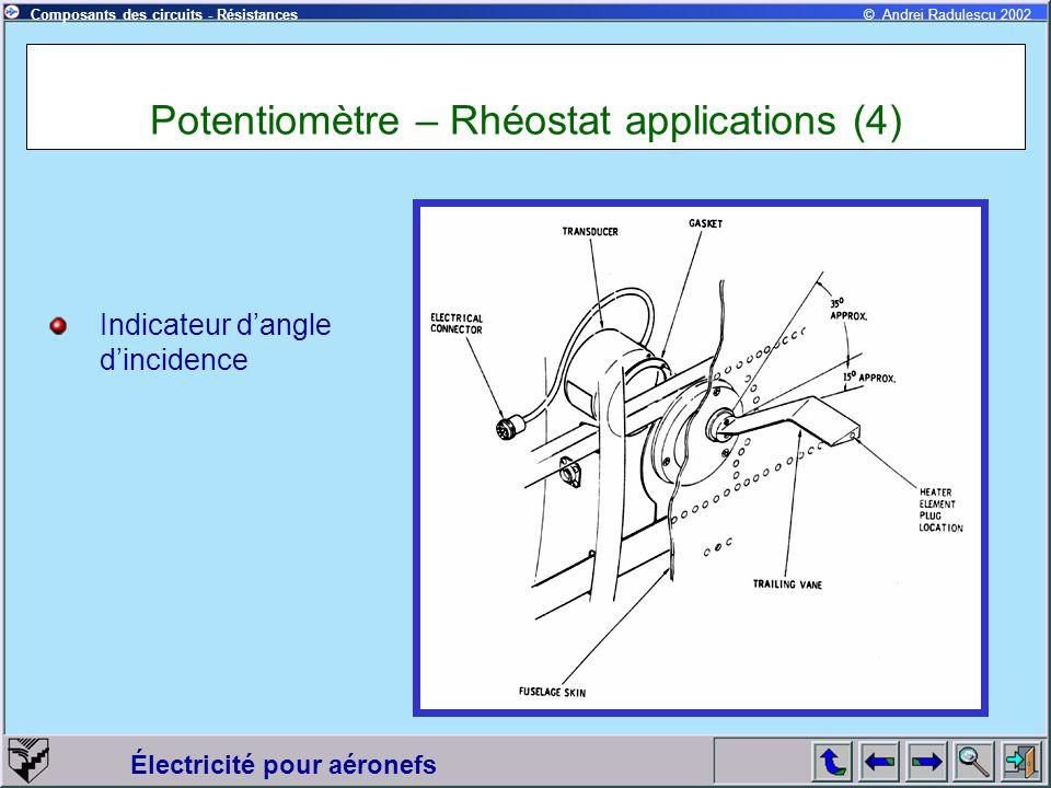 Électricité pour aéronefs © Andrei Radulescu 2002Composants des circuits - Résistances Potentiomètre – Rhéostat applications (4) Indicateur dangle din
