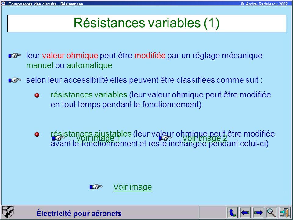 Électricité pour aéronefs © Andrei Radulescu 2002Composants des circuits - Résistances Résistances variables (2) Selon le type de variation suite au déplacement du curseur, les résistances variables peuvent être classifiées comme suit : à variation linéaire (voir dessin) à variation non linéaire (voir dessin)