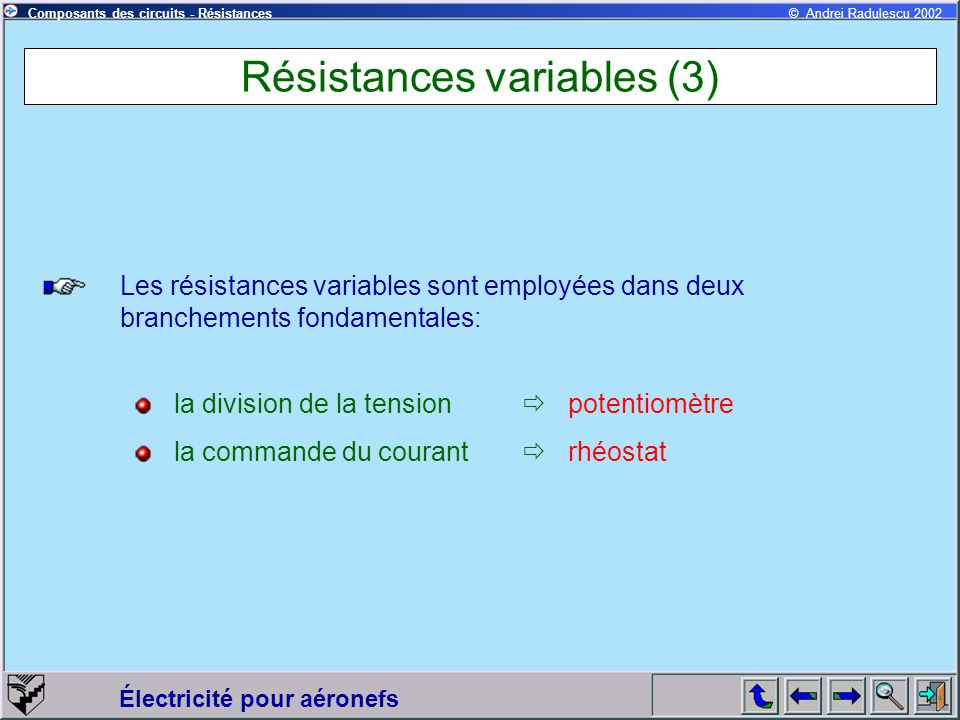 Électricité pour aéronefs © Andrei Radulescu 2002Composants des circuits - Résistances Résistances variables (3) Les résistances variables sont employ