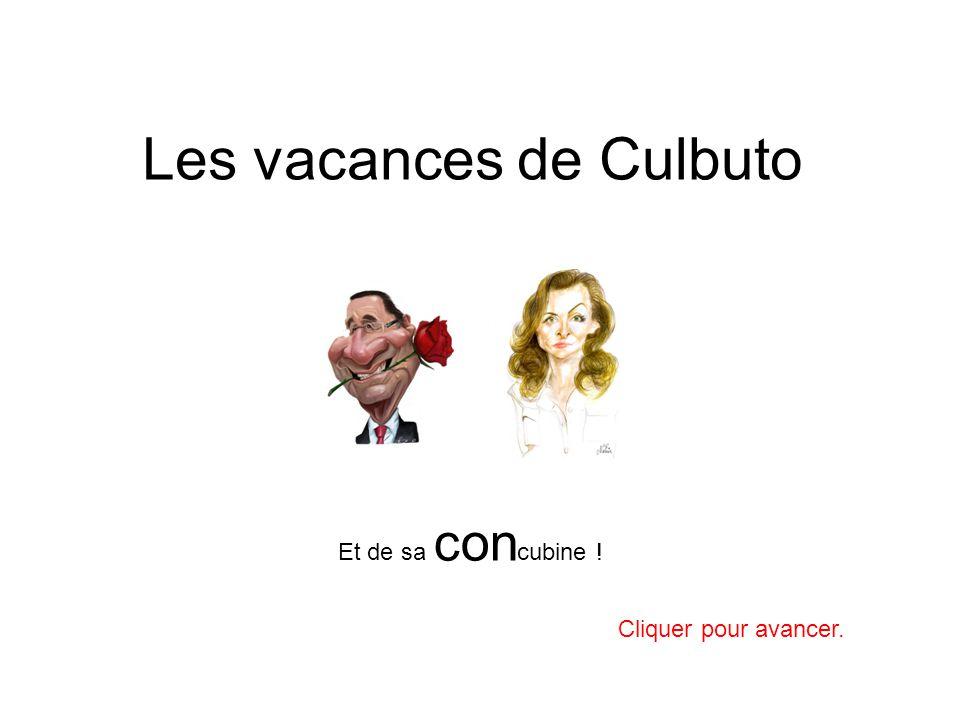 Les vacances de Culbuto Cliquer pour avancer. Et de sa con cubine !