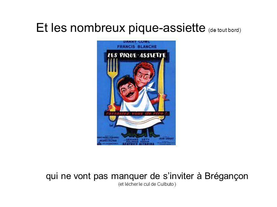 Et les nombreux pique-assiette (de tout bord) qui ne vont pas manquer de sinviter à Brégançon (et lécher le cul de Culbuto )