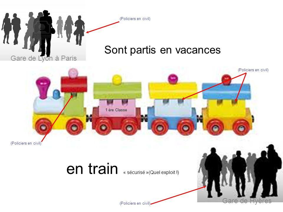 Sont partis en vacances en train « sécurisé »(Quel exploit !) (Policiers en civil) Gare de Lyon à Paris Gare de Hyères 1 ère Classe