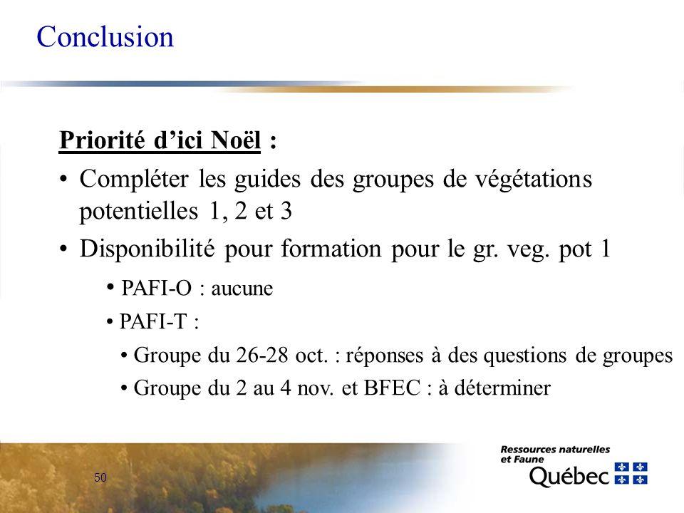50 Conclusion Priorité dici Noël : Compléter les guides des groupes de végétations potentielles 1, 2 et 3 Disponibilité pour formation pour le gr.