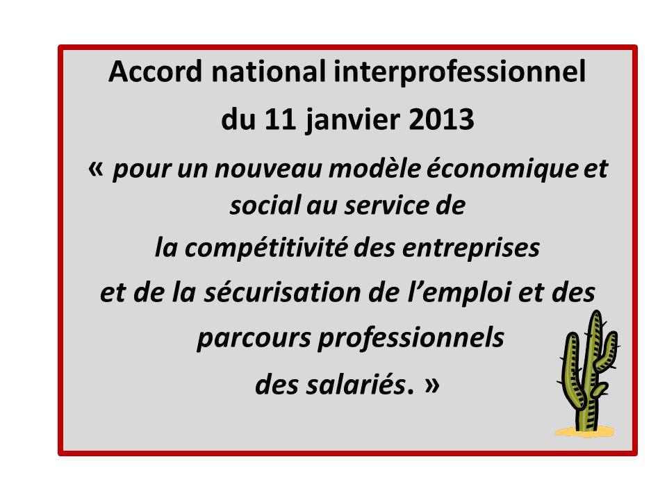 Accord national interprofessionnel du 11 janvier 2013 « pour un nouveau modèle économique et social au service de la compétitivité des entreprises et de la sécurisation de lemploi et des parcours professionnels des salariés.