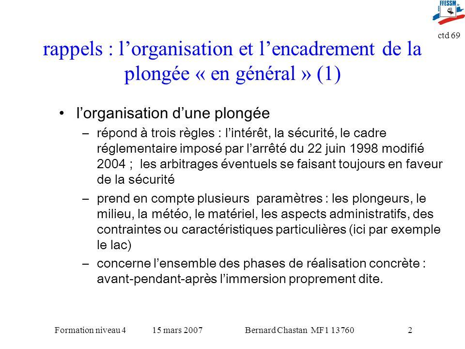 Bernard Chastan MF1 1376015 mars 2007Formation niveau 4 ctd 69 2 rappels : lorganisation et lencadrement de la plongée « en général » (1) lorganisatio
