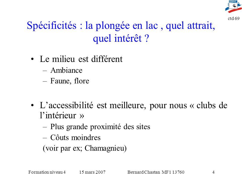 Bernard Chastan MF1 1376015 mars 2007Formation niveau 4 ctd 69 4 Spécificités : la plongée en lac, quel attrait, quel intérêt ? Le milieu est différen