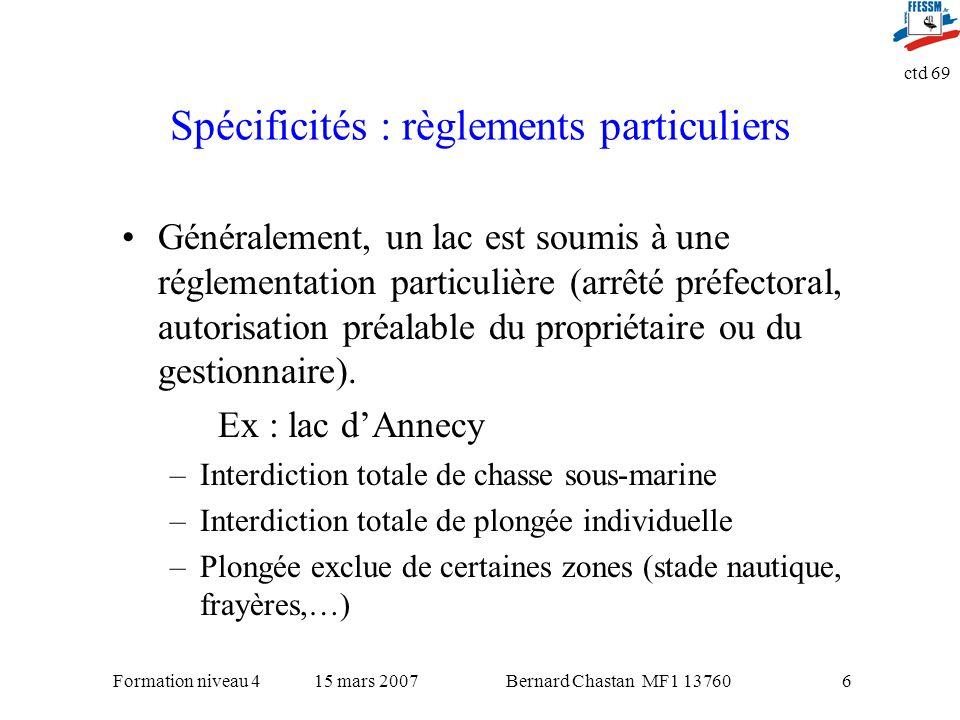 Bernard Chastan MF1 1376015 mars 2007Formation niveau 4 ctd 69 6 Spécificités : règlements particuliers Généralement, un lac est soumis à une réglemen