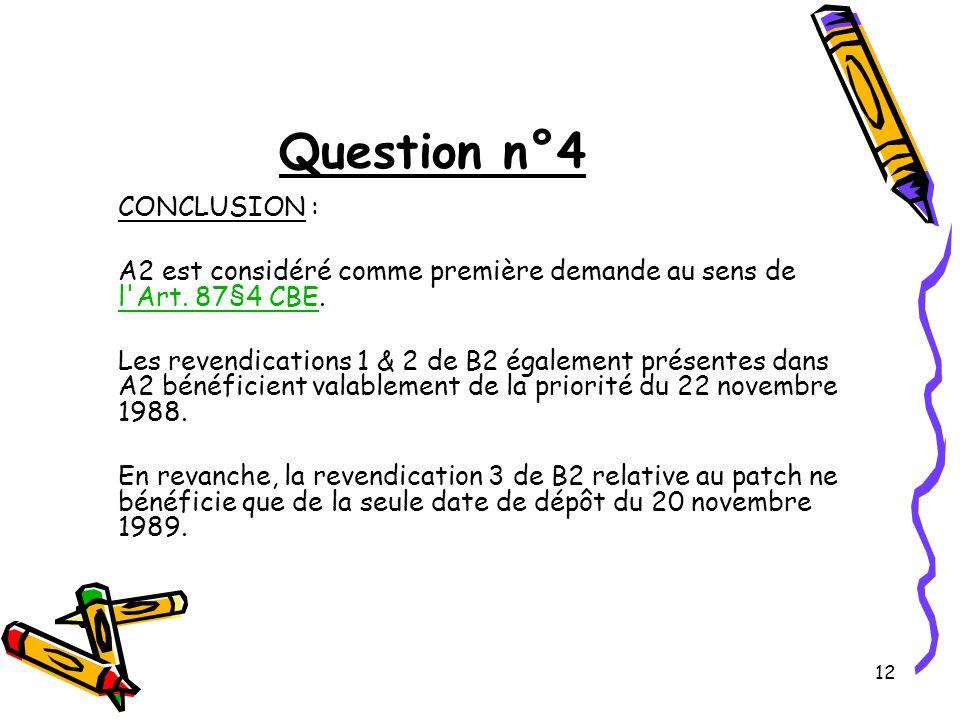 12 Question n°4 CONCLUSION : A2 est considéré comme première demande au sens de l Art.