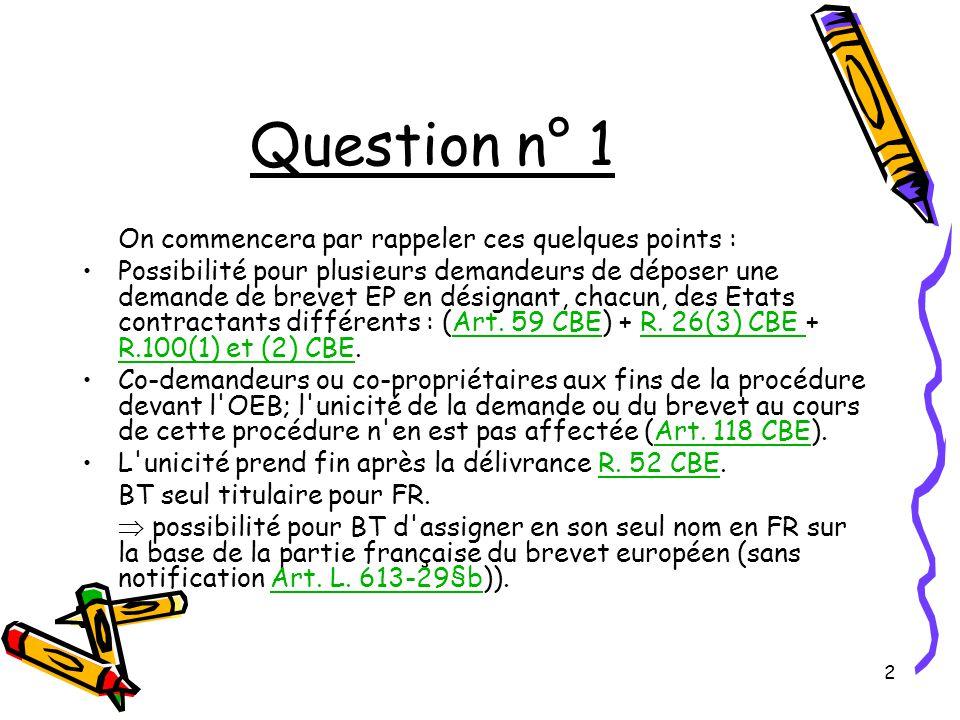 2 Question n° 1 On commencera par rappeler ces quelques points : Possibilité pour plusieurs demandeurs de déposer une demande de brevet EP en désignant, chacun, des Etats contractants différents : (Art.