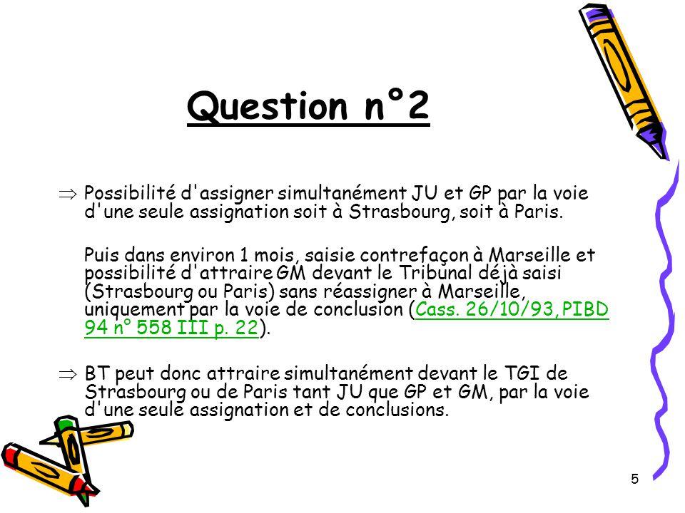 5 Question n°2 Possibilité d assigner simultanément JU et GP par la voie d une seule assignation soit à Strasbourg, soit à Paris.