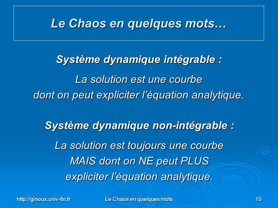http://ginoux.univ-tln.frLe Chaos en quelques mots15 Le Chaos en quelques mots… Système dynamique intégrable : La solution est une courbe dont on peut