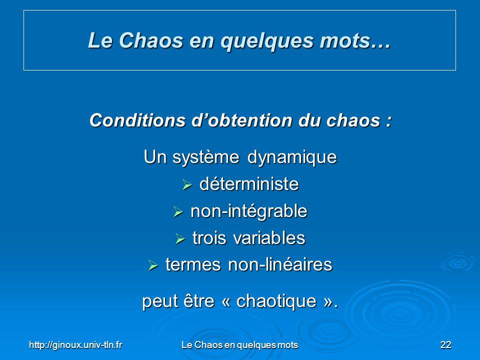 http://ginoux.univ-tln.frLe Chaos en quelques mots22 Le Chaos en quelques mots… Conditions dobtention du chaos : Un système dynamique déterministe dét