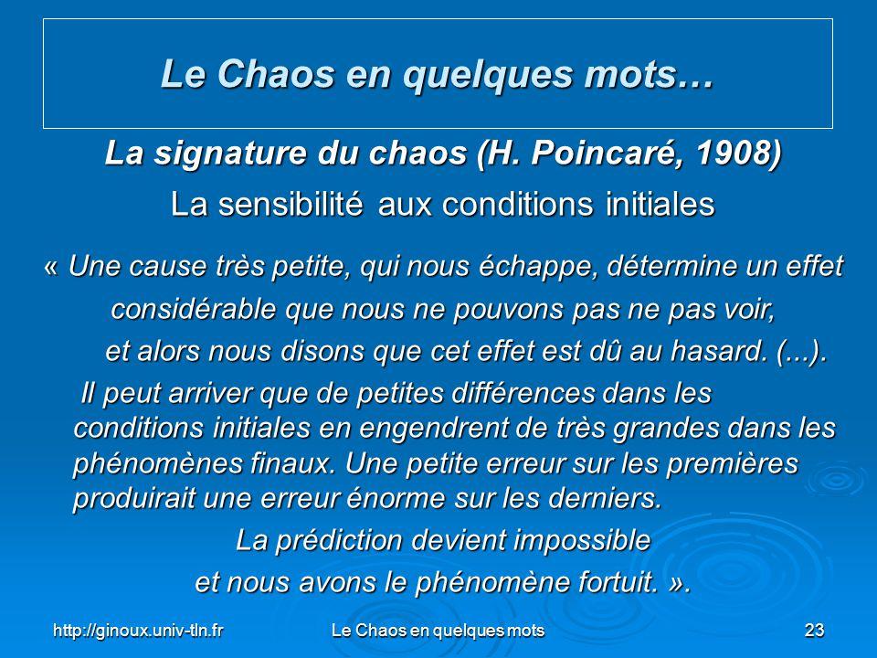 http://ginoux.univ-tln.frLe Chaos en quelques mots23 Le Chaos en quelques mots… La signature du chaos (H. Poincaré, 1908) La sensibilité aux condition