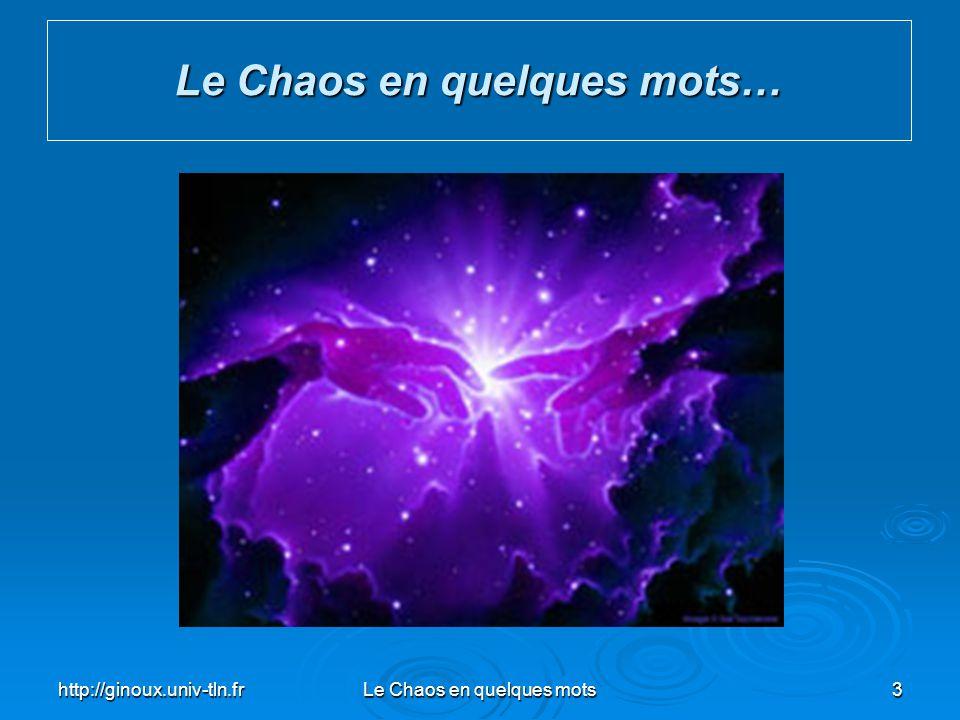 http://ginoux.univ-tln.frLe Chaos en quelques mots34 Le Chaos en quelques mots…