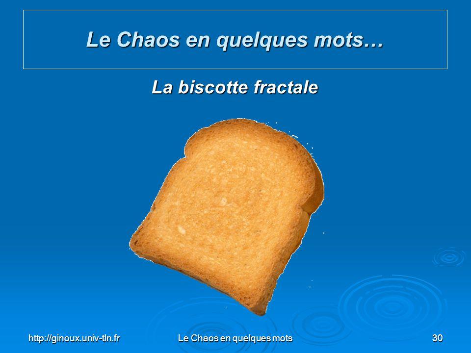 http://ginoux.univ-tln.frLe Chaos en quelques mots30 Le Chaos en quelques mots… La biscotte fractale