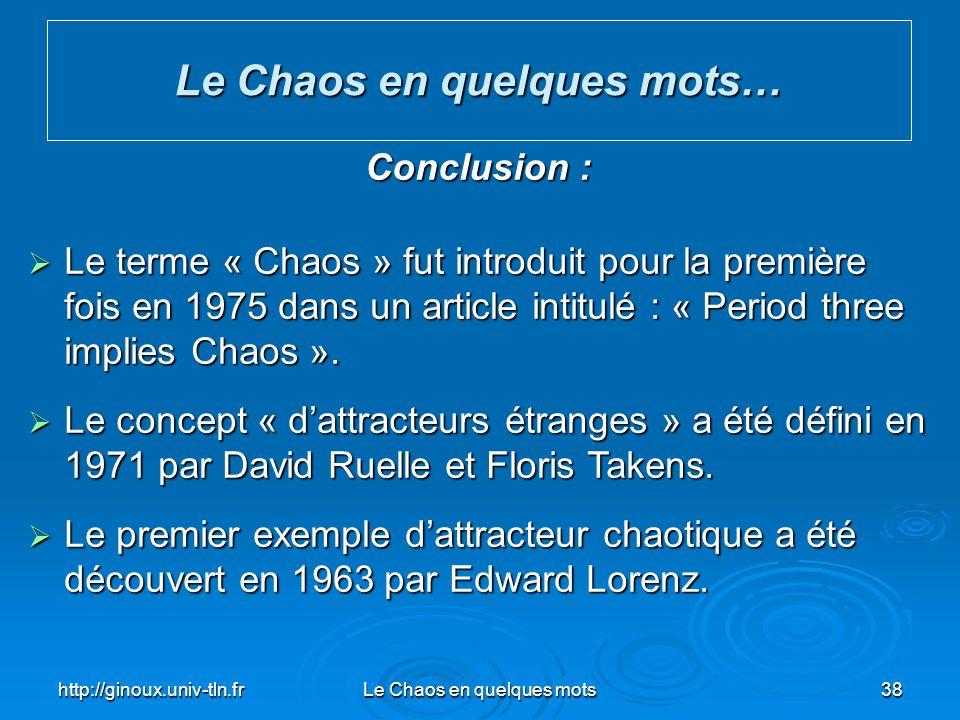 http://ginoux.univ-tln.frLe Chaos en quelques mots38 Le Chaos en quelques mots… Conclusion : Le terme « Chaos » fut introduit pour la première fois en