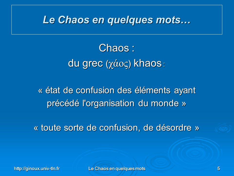 http://ginoux.univ-tln.frLe Chaos en quelques mots6 Le Chaos en quelques mots… Système Dynamique : Représentation mathématique dun phénomène observé en terme déquations différentielles décrivant son évolution temporelle.