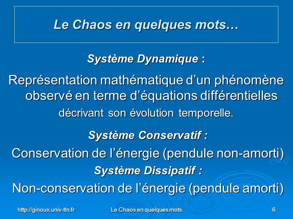 http://ginoux.univ-tln.frLe Chaos en quelques mots6 Le Chaos en quelques mots… Système Dynamique : Représentation mathématique dun phénomène observé e