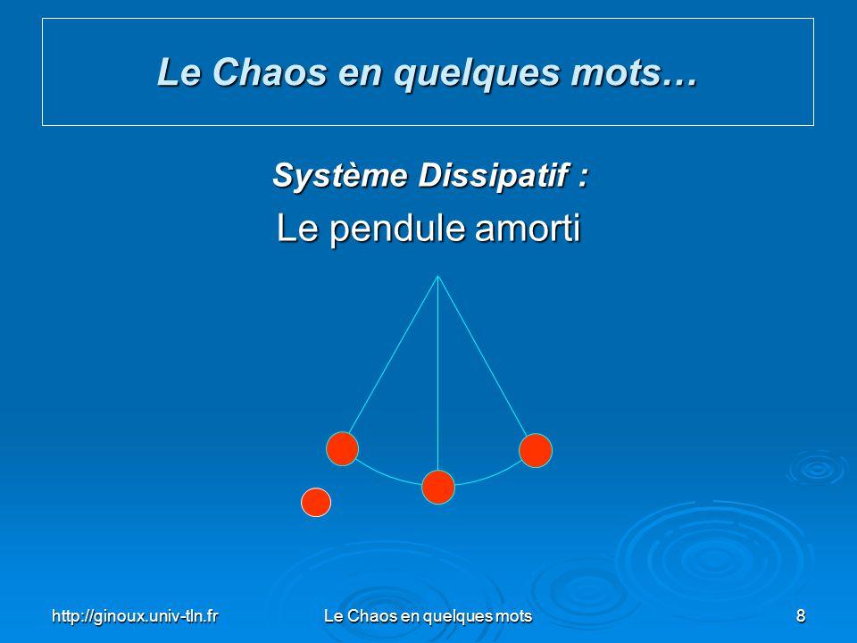 http://ginoux.univ-tln.frLe Chaos en quelques mots8 Le Chaos en quelques mots… Système Dissipatif : Le pendule amorti