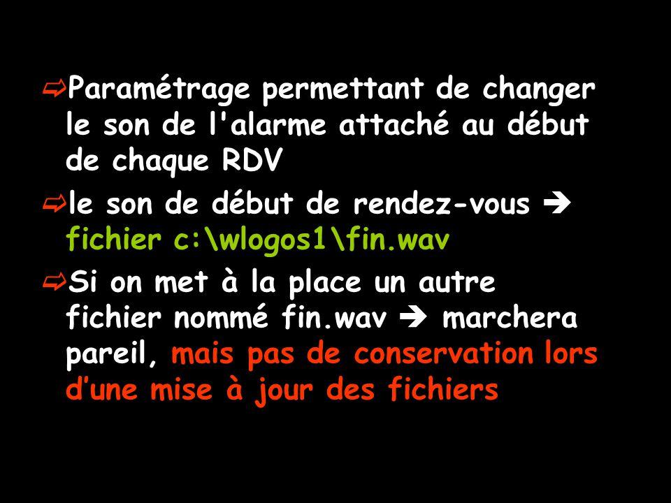 Paramétrage permettant de changer le son de l'alarme attaché au début de chaque RDV le son de début de rendez-vous fichier c:\wlogos1\fin.wav Si on me