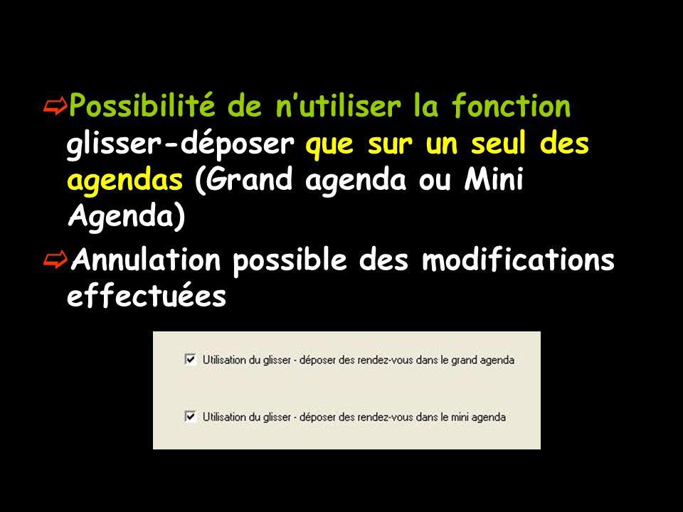 Possibilité de nutiliser la fonction glisser-déposer que sur un seul des agendas (Grand agenda ou Mini Agenda) Annulation possible des modifications e