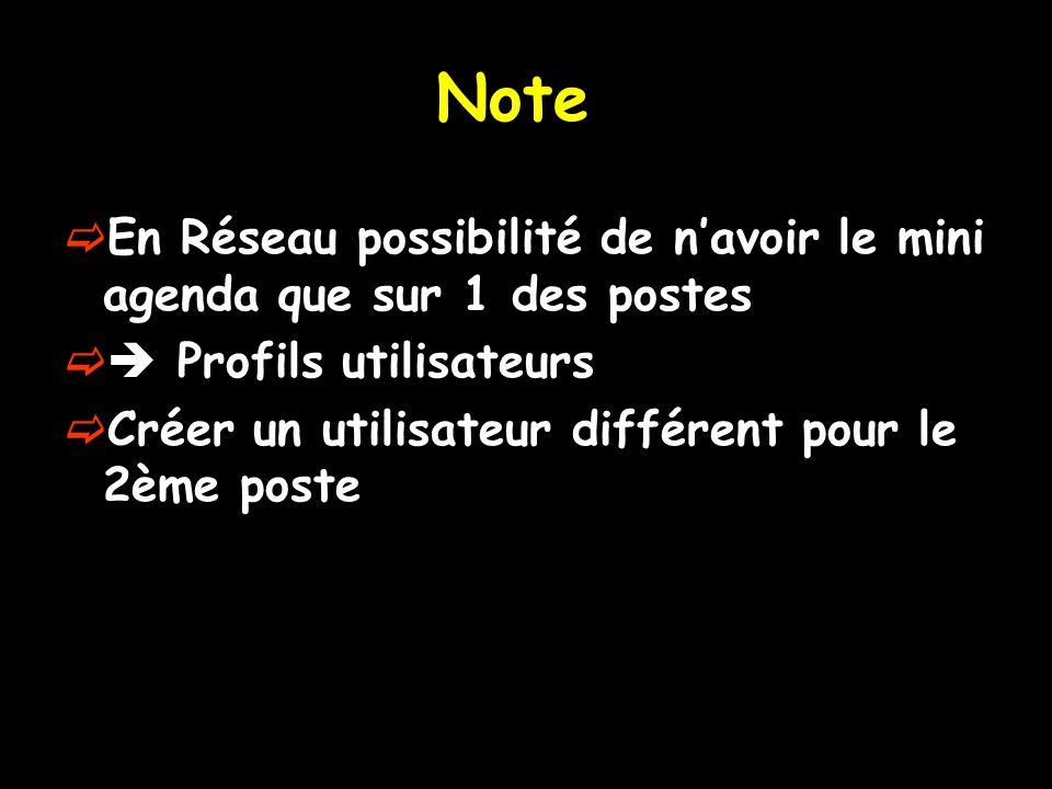 Note En Réseau possibilité de navoir le mini agenda que sur 1 des postes Profils utilisateurs Créer un utilisateur différent pour le 2ème poste