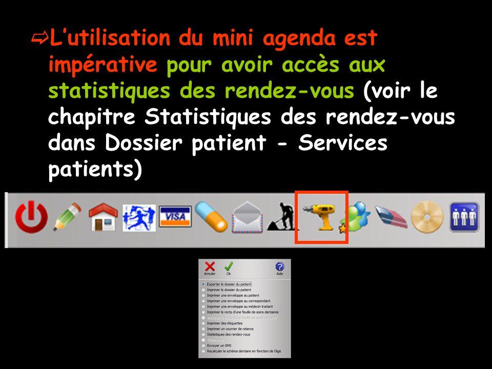Lutilisation du mini agenda est impérative pour avoir accès aux statistiques des rendez-vous (voir le chapitre Statistiques des rendez-vous dans Dossi