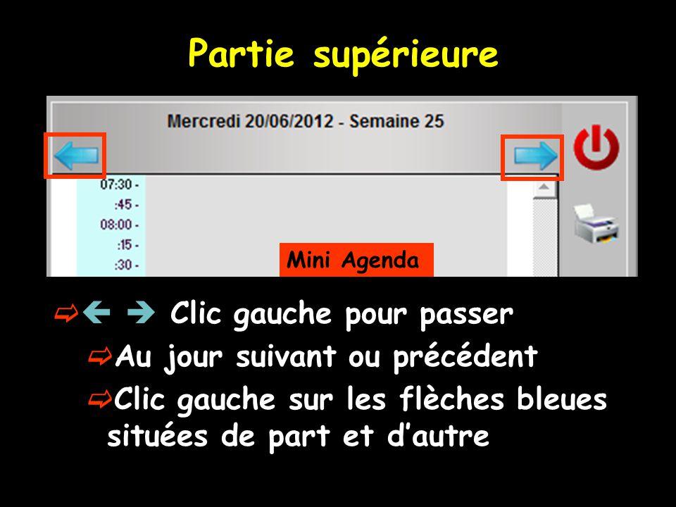 Partie supérieure Mini Agenda Clic gauche pour passer Au jour suivant ou précédent Clic gauche sur les flèches bleues situées de part et dautre