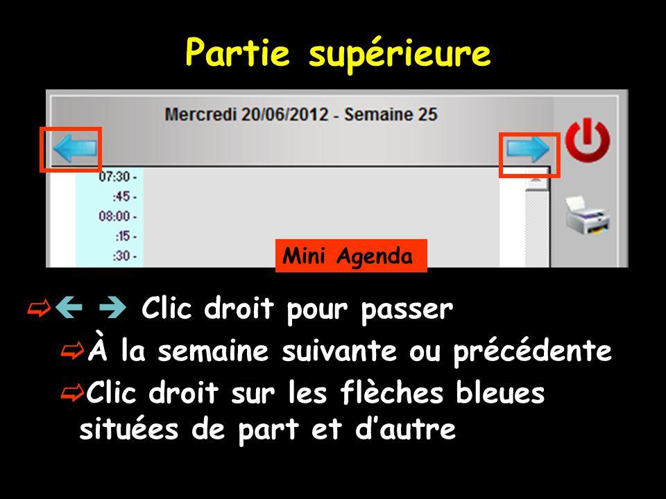 Partie supérieure Mini Agenda Clic droit pour passer À la semaine suivante ou précédente Clic droit sur les flèches bleues situées de part et dautre