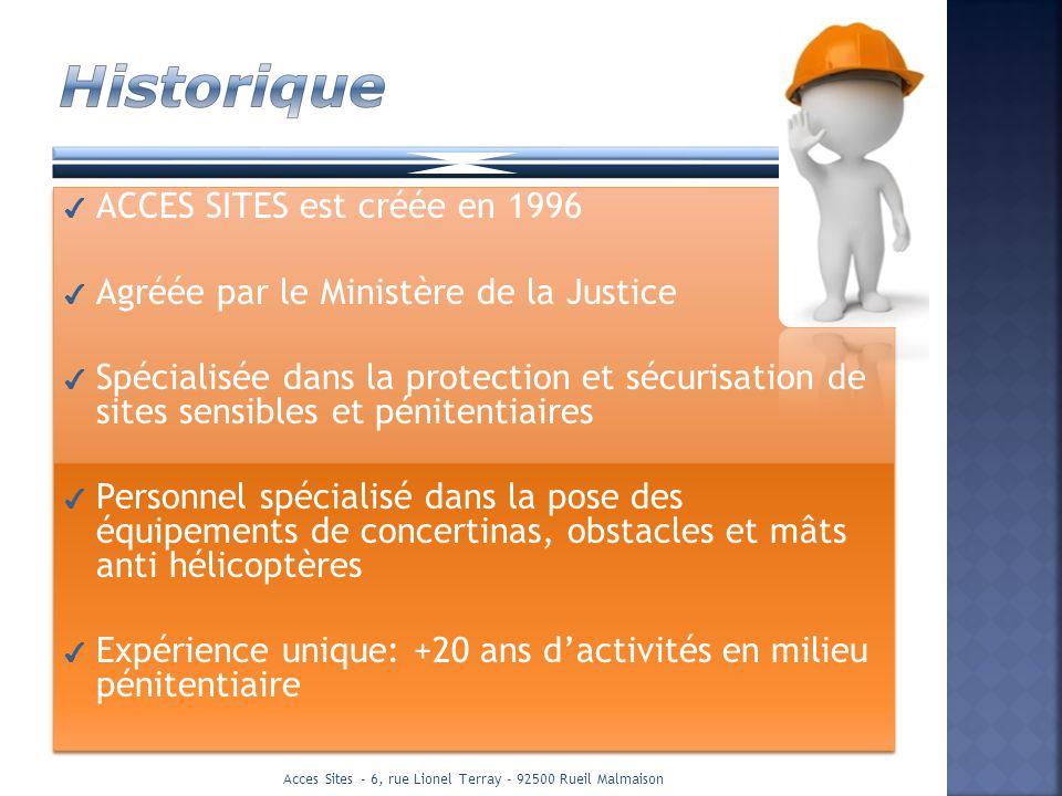 ACCES SITES est créée en 1996 Agréée par le Ministère de la Justice Spécialisée dans la protection et sécurisation de sites sensibles et pénitentiaire