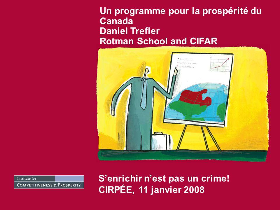Un programme pour la prospérité du Canada Daniel Trefler Rotman School and CIFAR Senrichir nest pas un crime! CIRPÉE, 11 janvier 2008