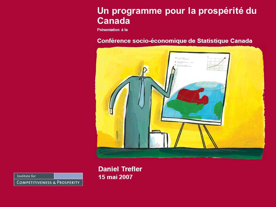 Daniel Trefler 15 mai 2007 Un programme pour la prospérité du Canada Présentation à la Conférence socio-économique de Statistique Canada