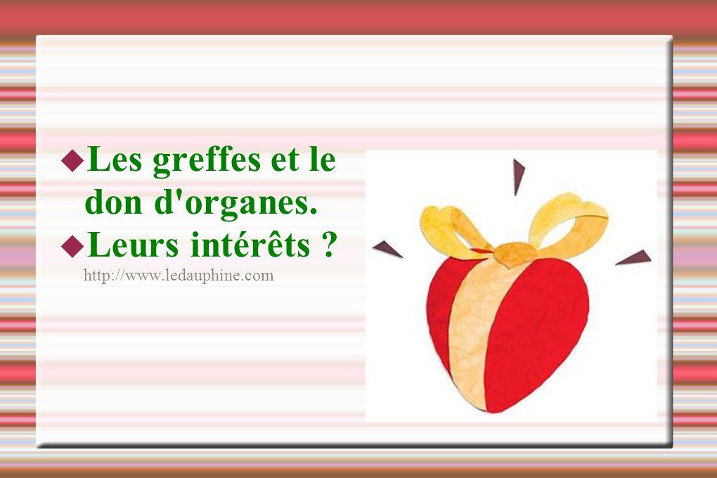 Les greffes et le don d'organes. Leurs intérêts ? http://www.ledauphine.com