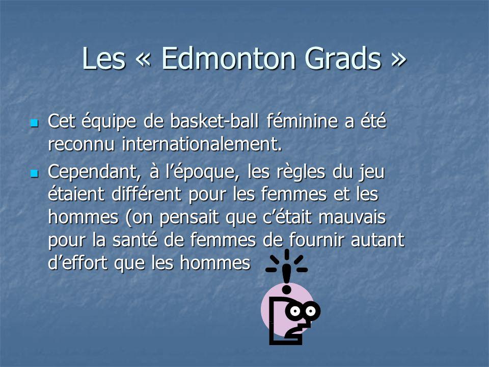 Les « Edmonton Grads » Cet équipe de basket-ball féminine a été reconnu internationalement. Cet équipe de basket-ball féminine a été reconnu internati