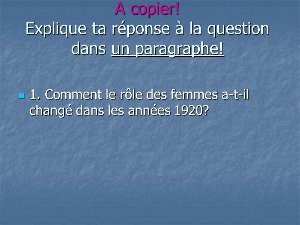 A copier! Explique ta réponse à la question dans un paragraphe! 1. Comment le rôle des femmes a-t-il changé dans les années 1920? 1. Comment le rôle d