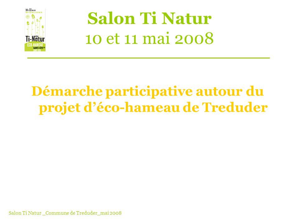 Salon Ti Natur 10 et 11 mai 2008 Démarche participative autour du projet déco-hameau de Treduder Salon Ti Natur _Commune de Treduder_mai 2008